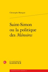 Saint-Simon ou la politique des Mémoires aux éditions Classique Garnier