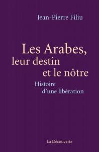 """Un exemple d'explication historique : """"Les Arabes, leur destin et le nôtre"""", par Jean-Pierre Filiu"""