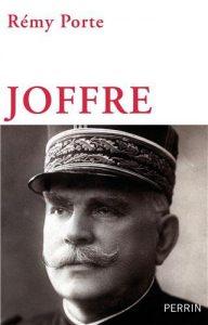 Biographie du maréchal Joffre par Rémy Porte chez Perrin
