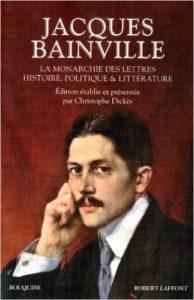 Jacques Bainville, La monarchie des lettres – Histoire, politique et littérature, Robert Laffont, coll. Bouquins
