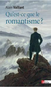 Qu'est ce le romantisme ? aux éditions du CNRS par Alain Vaillant
